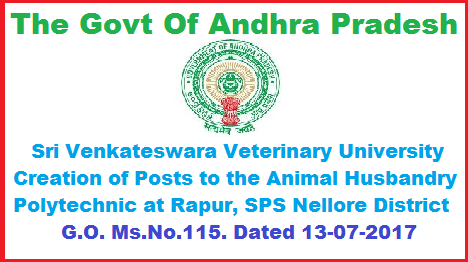 The Govt Of Andhra Pradesh, Sri Venkateswara veterinary University Creation of posts to the Animal Husbandry Polytechnic at Rapur, SPS Nellore District-Orders Issued. G.O. Ms.No.115. Dated 13-07-2017. ANIMAL HUSBANDRY, DIARY DEVELOPMENT & FISHERIES DEPARTMENT – Sri Venkateswara veterinary University–Creation of posts to the Animal Husbandry Polytechnic at Rapur, SPS Nellore District– Orders – Issued. the-govt-of-andhra-pradesh-sri-venkateswara-vererinary-university-creation-of-posts-to-the-animal-husbandry-polytechnic-at-rapur-sps-nellore-dist-order-issued-go-ms-no-115-dated-13-07-2017.