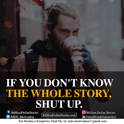 IF YOU DON'T KNOW THE WHOLE STORY, SHUT UP.