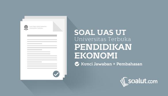 Soal Ujian UT (Universitas Terbuka) Pendidikan Ekonomi
