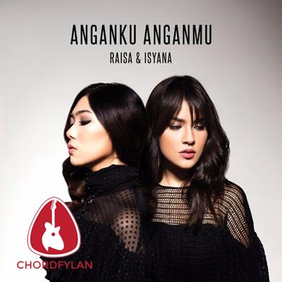 Lirik dan Chord Kunci Gitar Anganku Anganmu - Raisa ft. Isyana Sarasvati