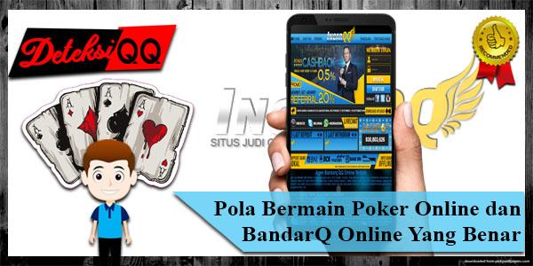 Pola Bermain Poker dan BandarQ Online Yang Benar