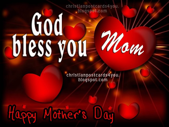 Happy Mother's Day. God Bless You Mom. Christian Images, free postcards, cards for facebook friends, moms, mothers, grandmothers, May 12, 2013 USA.