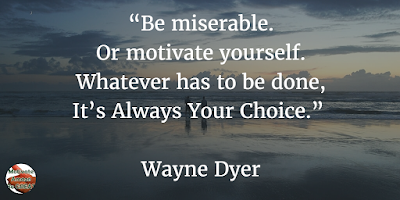 "71 Quotes About Life Being Hard But Getting Through It: ""Be miserable. Or motivate yourself. Whatever has to be done, it's always your choice."" - Wayne Dyer"