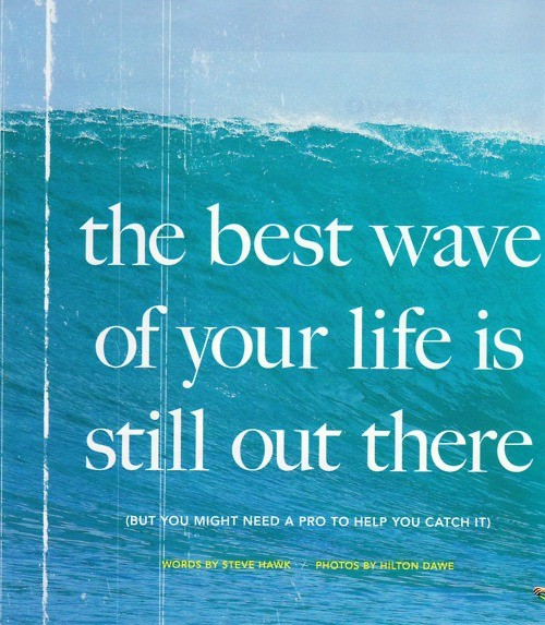 """MAILI'S FAVORITE QUOTES: """"The Best Wave of Your Life is ..."""