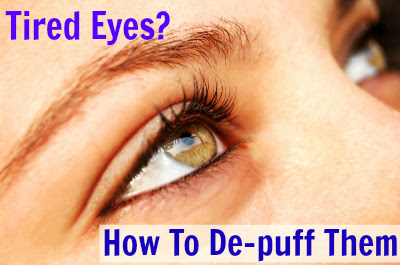 Tired Eyes? How To De-puff them