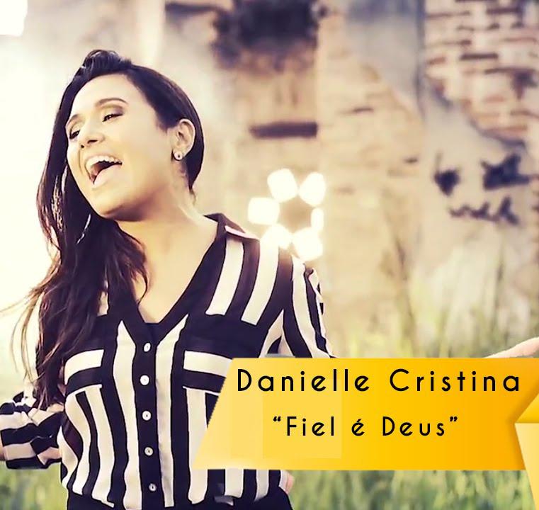 Fiel é Deus – Danielle Cristina MP3