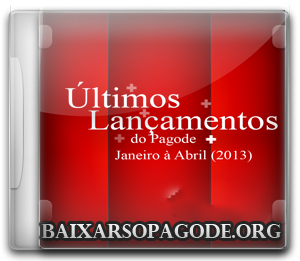 Últimos Lançamentos do Pagode – Janeiro à Abril (2013)
