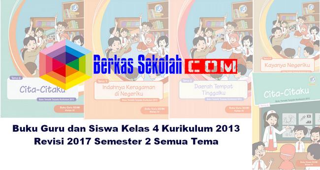Download Buku Guru dan Siswa Kelas 4 Kurikulum 2013 Revisi 2017 Semester 2 Semua Tema
