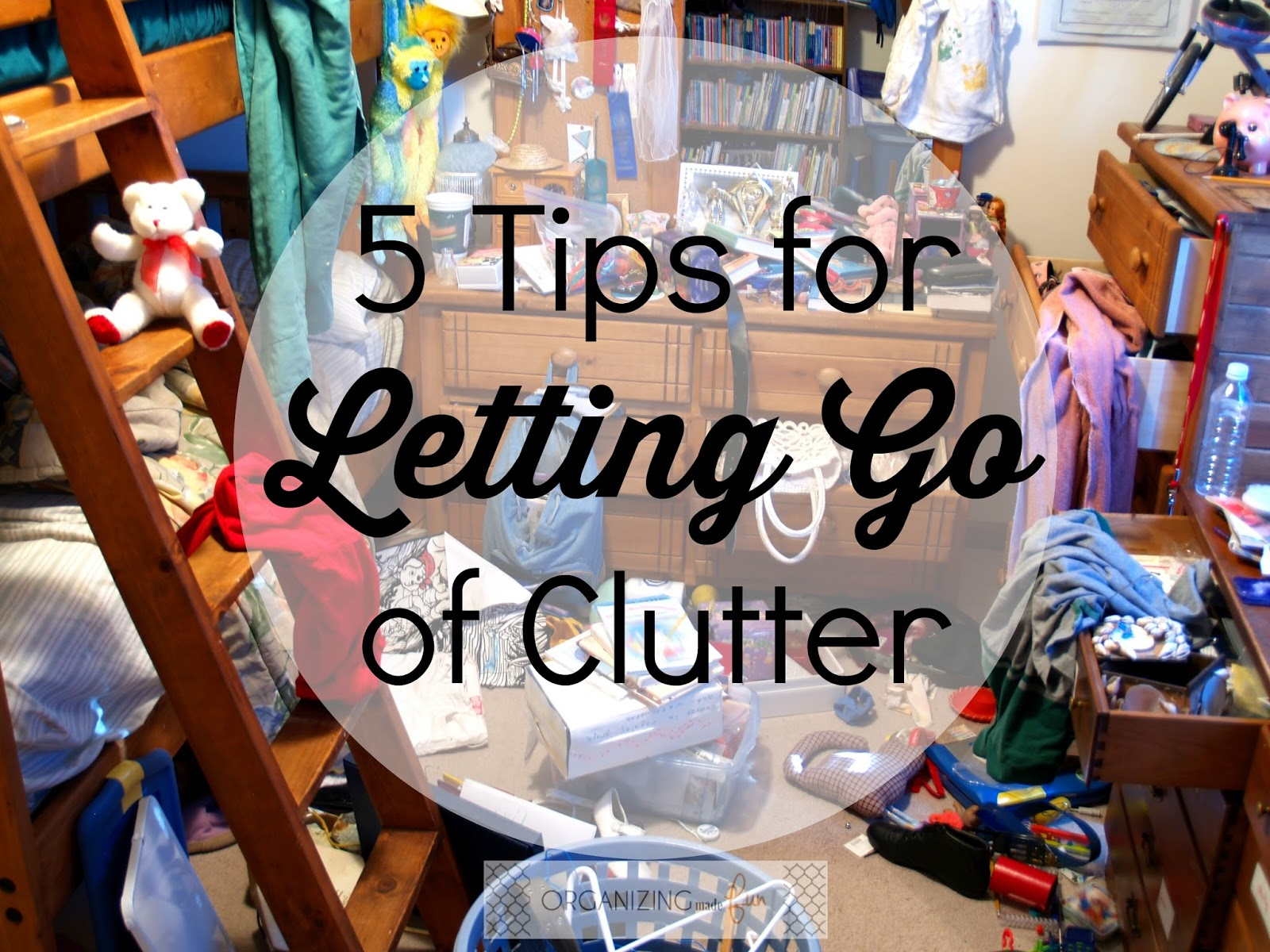 5 Tips For Letting Go Of Clutter Organizing Made Fun 5