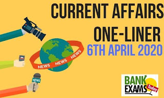 Current Affairs One-Liner: 6th April 2020