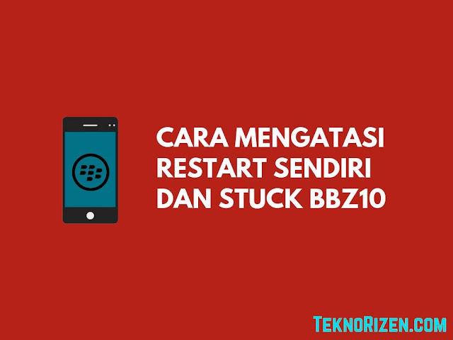 Pernahkah Anda mengalami perangkat BlackBerry  Tutorial Mengatasi BB10+ Restart Sendiri dan Stuck di Logo