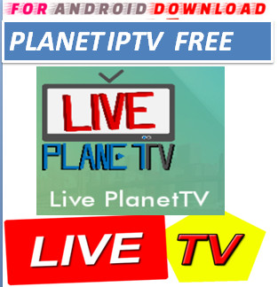 FOR ANDROID DOWNLOAD: Android PlanetTV IPTV Apk -Update