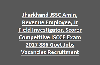 Jharkhand JSSC Amin, Revenue Employee, Jr Field Investigator, Scorer Competitive ISCCE Exam 2017 886 Govt Jobs Vacancies Recruitment