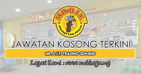 Jawatan Kosong Terkini 2018 di Mr. D.I.Y. Trading Sdn Bhd