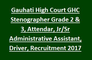 Gauhati High Court GHC Stenographer Grade 2 & 3, Attendar, Jr Sr Administrative Assistant, Driver, Recruitment 2017 14 Govt Jobs