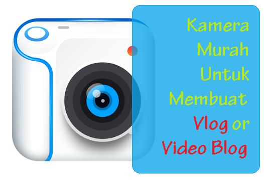 Kamera Murah Untuk Membuat Vlog