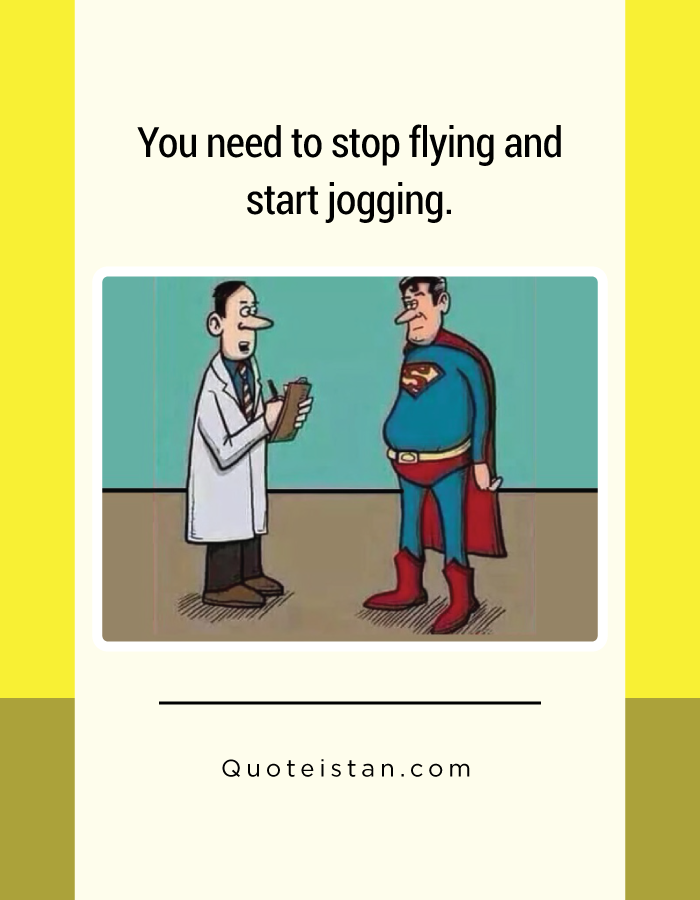 You need to stop flying and start jogging.