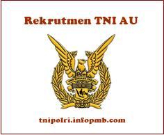 Penerimaan Perwira Bintara Tamtama Tentara Nasional Indonesia AU Penerimaan Anggota Tentara Nasional Indonesia AU 2019-2020