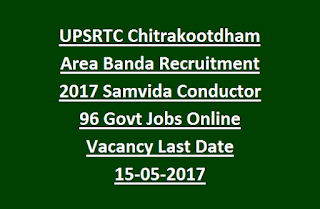 UPSRTC Chitrakootdham Area Banda Recruitment 2017 Samvida Conductor 96 Govt Jobs Online Vacancy Last Date 15-05-2017