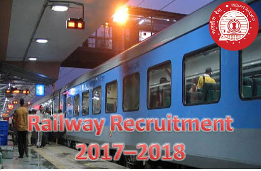 Railway Recruitment 2017–18 Announced! Download Online Application Form Now