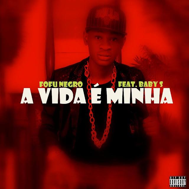 Fofu Negro Feat Baby S - A vida é minha / ANGOLA