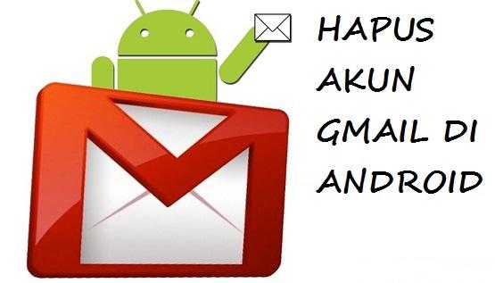 4 Cara Menghapus Akun Gmail Secara Permanen di Android