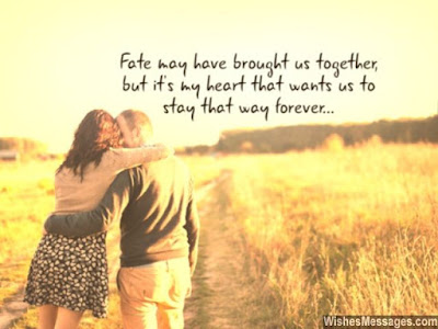 Best Quotes About Love Messages: Fate may have brought us together, but it's my heart wants us to stay that way forever.