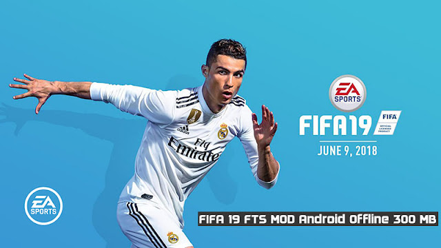 FIFA 19 FTS MOD Android Offline 300 MB Full Updated