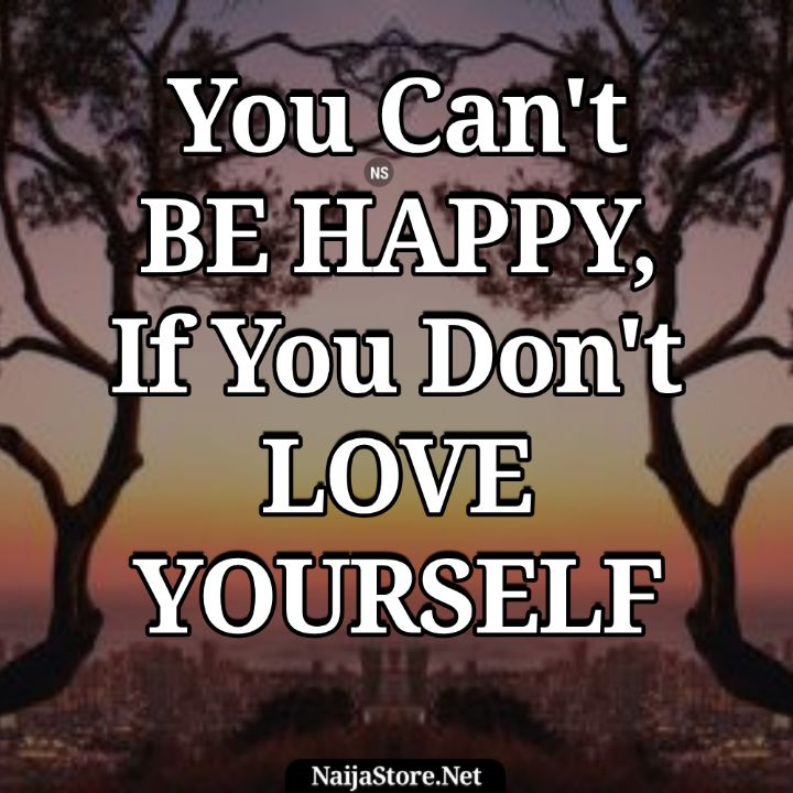 Quotes: You Can't BE HAPPY, If You Don't LOVE YOURSELF - Motivation
