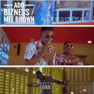Ado Bizness Ft Mee Brown - ALL EYES ON YOU.