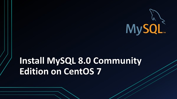 Install MySQL 8.0 Community Edition on CentOS 7