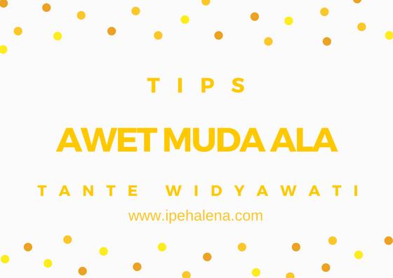 Tips Awet Muda Ala Widyawati