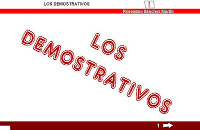 http://www.ceiploreto.es/sugerencias/cplosangeles.juntaextremadura.net/web/curso_3/lengua/demostrativos_3/demostrativos_3.html