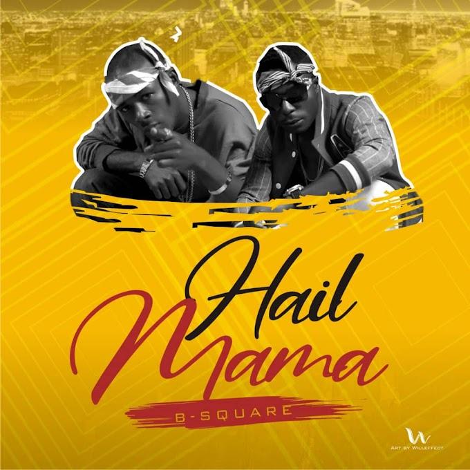 FRESH AUDIO : B-SQUARE _ HAIL MAMA