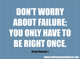 "Featured in our 46 Powerful Quotes For Entrepreneurs To Get Motivated: ""Don't worry about failure; you only have to be right once.""  –Drew Houston"
