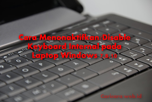 Cara Menonaktifkan/Disable Keyboard Internal pada Laptop Windows 7,8,10