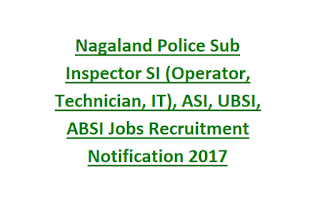 Nagaland Police Sub Inspector SI (Operator, Technician, IT), ASI, UBSI, ABSI Govt Jobs Recruitment Notification 2017