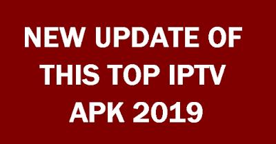 NEW UPDATE OF THIS TOP IPTV APK 2019