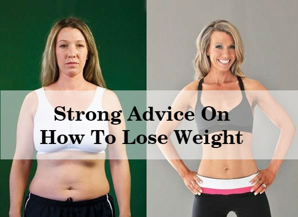 Strong Advice On How To Lose Weight- www.healthyinfo.org/