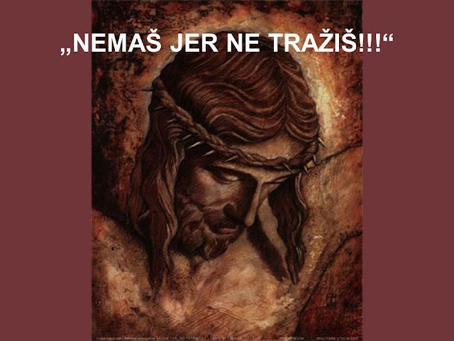 Nemaš jer ne tražiš - Isus