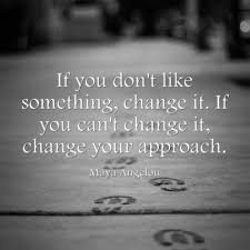 Famous Quotes About Life Changes: if you don't like some thingchange it