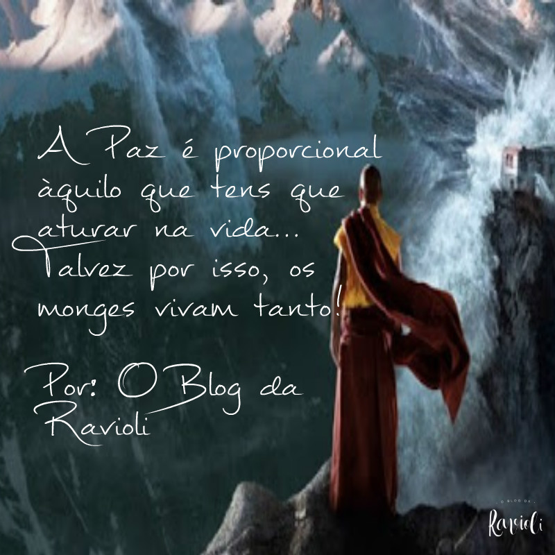 A Ravioli: A paz é proporcional ao que tens que aturar na vida...