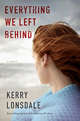 Kerry Lonsdale, Everything We Left Behind, reading, writing, fiction, book recommendations, what to read, find yourself, writing freely