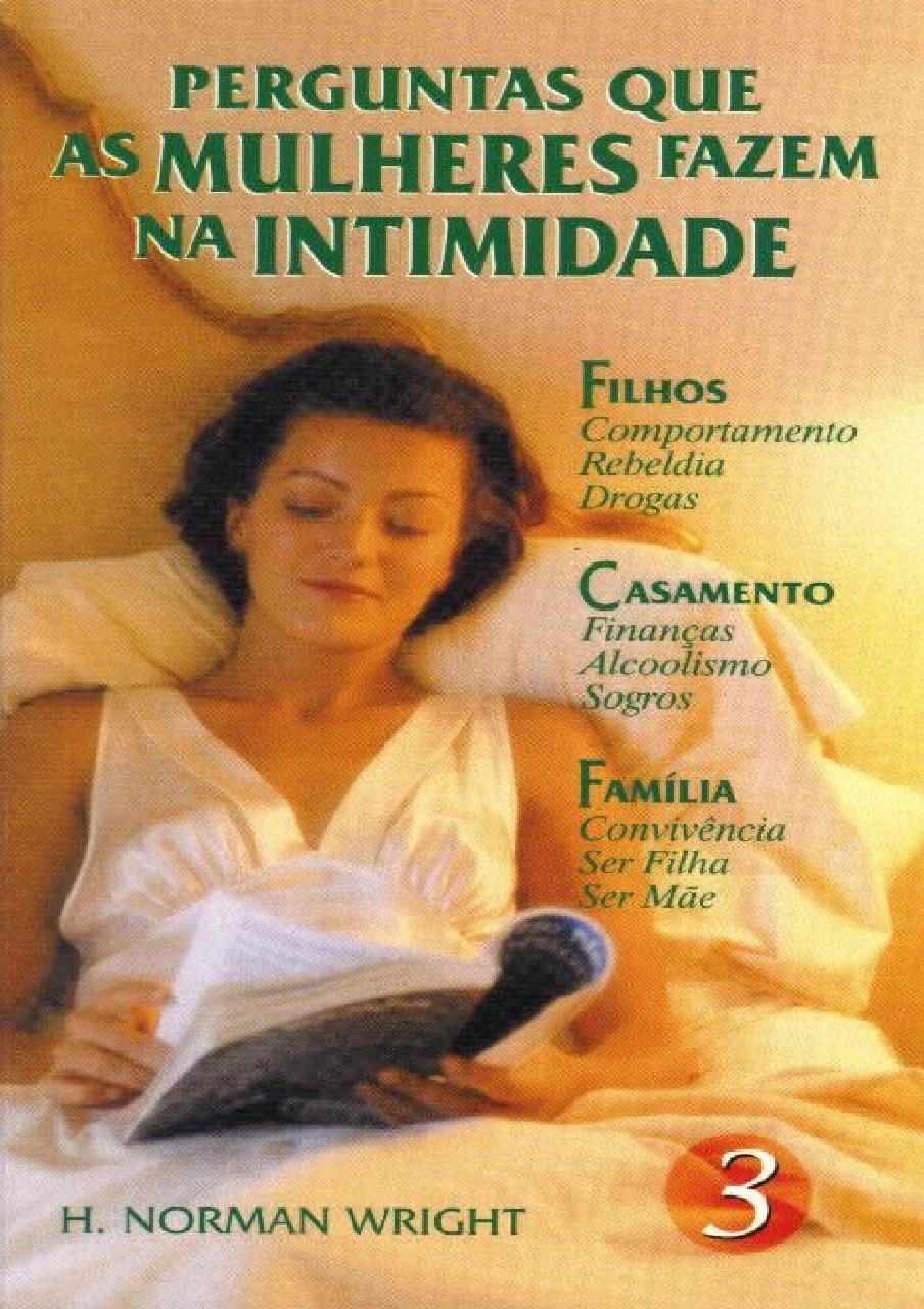 H. Norman Wright-Perguntas Que As Mulheres Fazem Na Intimidade-Vol 3-