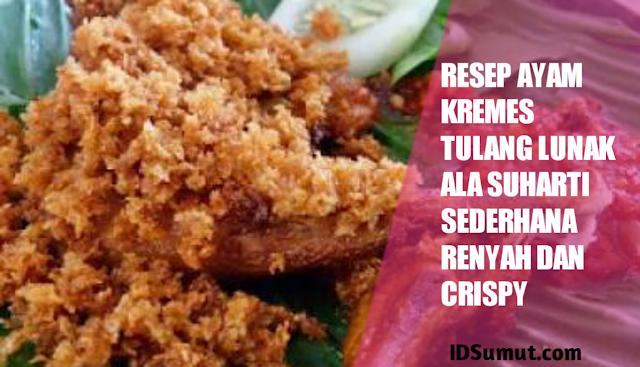 Resep Ayam Kremes Tulang Lunak Ala Suharti