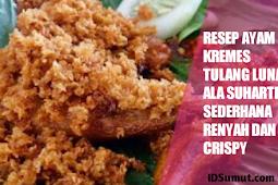 Resep Ayam Kremes Tulang Lunak Ala Suharti Sederhana Renyah Dan Crispy