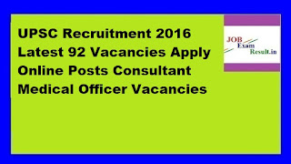 UPSC Recruitment 2016 Latest 92 Vacancies Apply Online Posts Consultant Medical Officer Vacancies