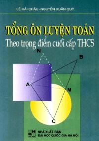 Tổng Ôn Luyện Toán Theo Trọng Điểm Cuối Cấp THCS - Lê Hải Châu