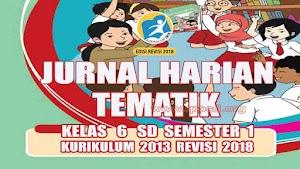 Jurnal Harian Tematik Kelas 6 SD Semester 1 Kurikulum 2013 Revisi 2018