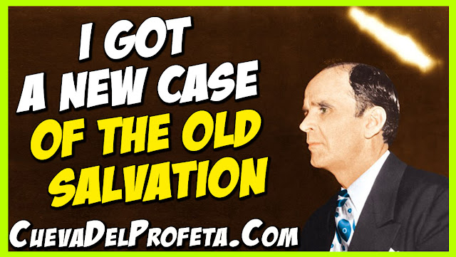 I got a new case of the old salvation - William Marrion Branham Quotes